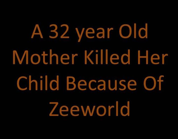 A 32 year Old Mother Killed Her Child Because Of Zeeworld